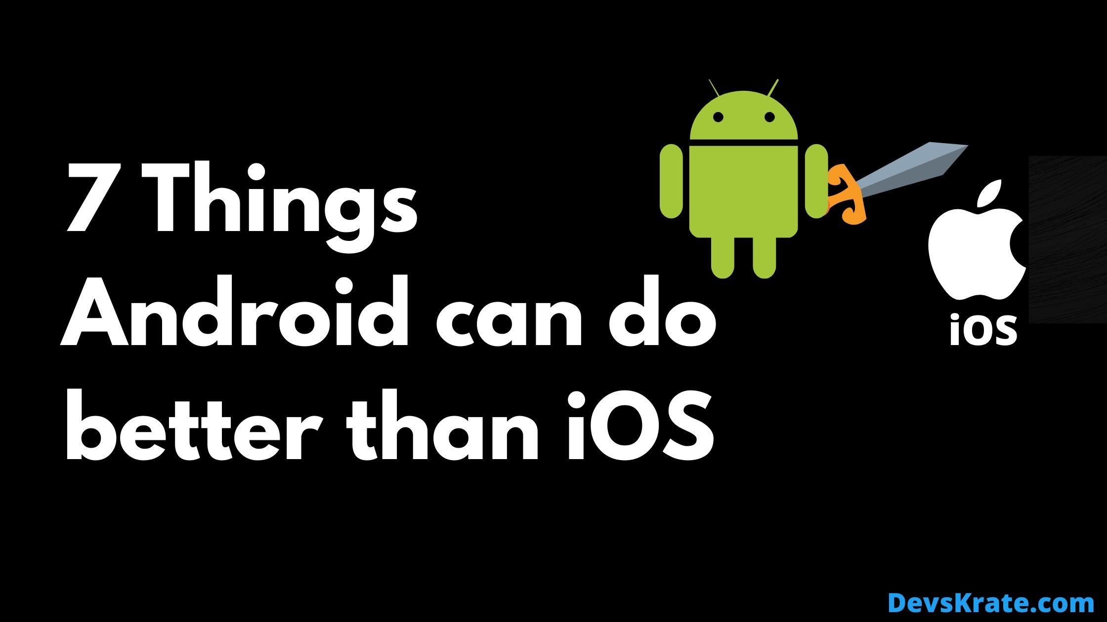 7 Things Android can do better than iOS