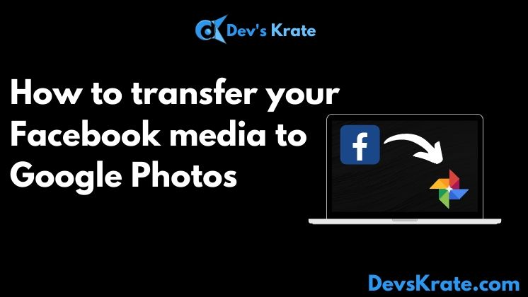 Transfer your media from Facebook to Google Phtos
